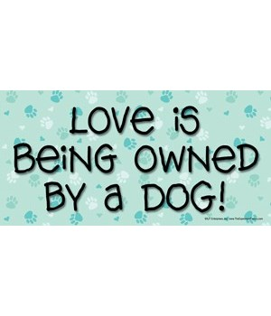 Love is being owned by a dog. 4x8 Car Ma
