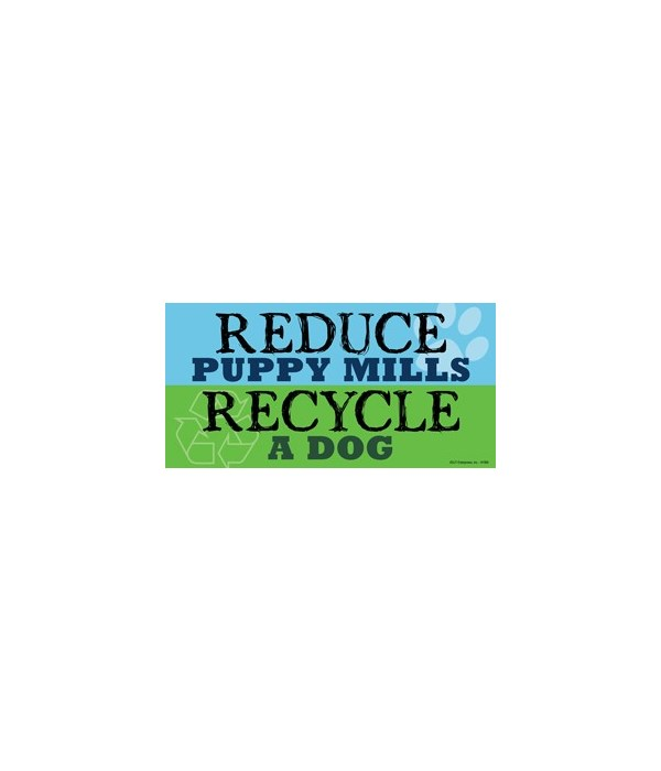 Reduce Puppy Mills. Recycle A Dog. 4x8 C