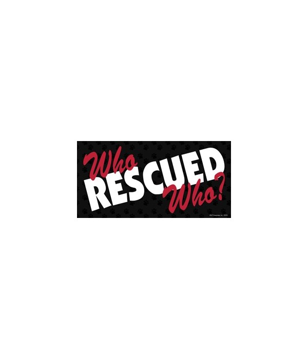 Who Rescued Who? 4x8 Car Magnet