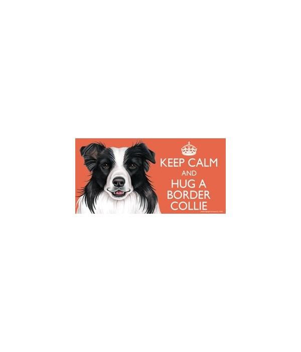 Keep Calm and Hug a Border Collie 4x8 Ca