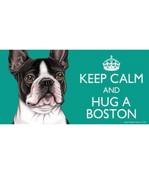 Keep Calm and Hug a Boston (Terrier) 4x8