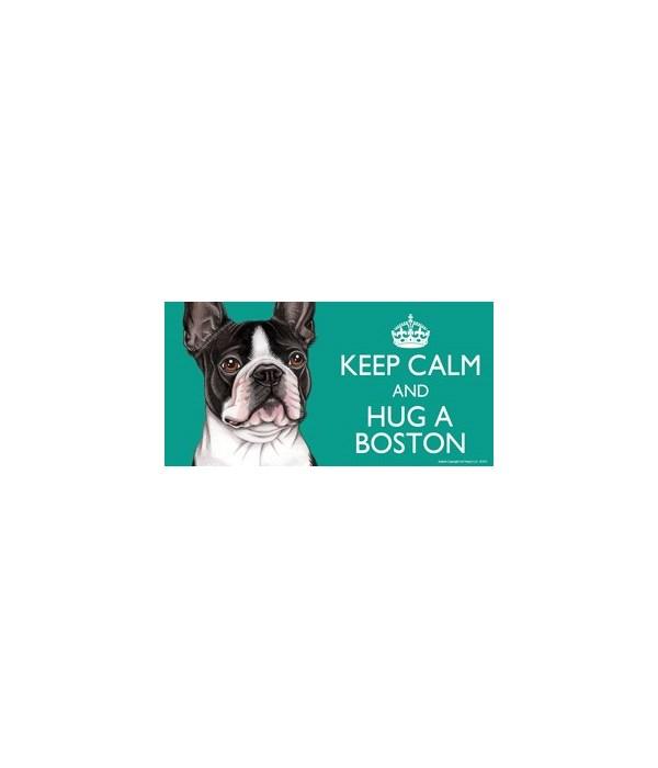 Keep Calm and Hug a Boston (Terrier) 4x8