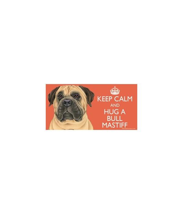 Keep Calm and Hug a Bull Mastiff 4x8 Car