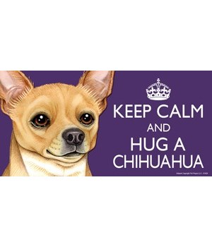 Keep Calm and Hug a Chihuahua (tan) 4x8