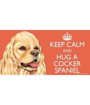 Keep Calm and Hug a Cocker Spaniel 4x8 C