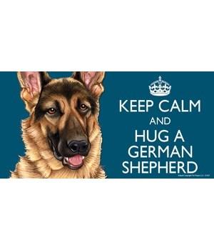 Keep Calm and Hug a German Shepherd 4x8