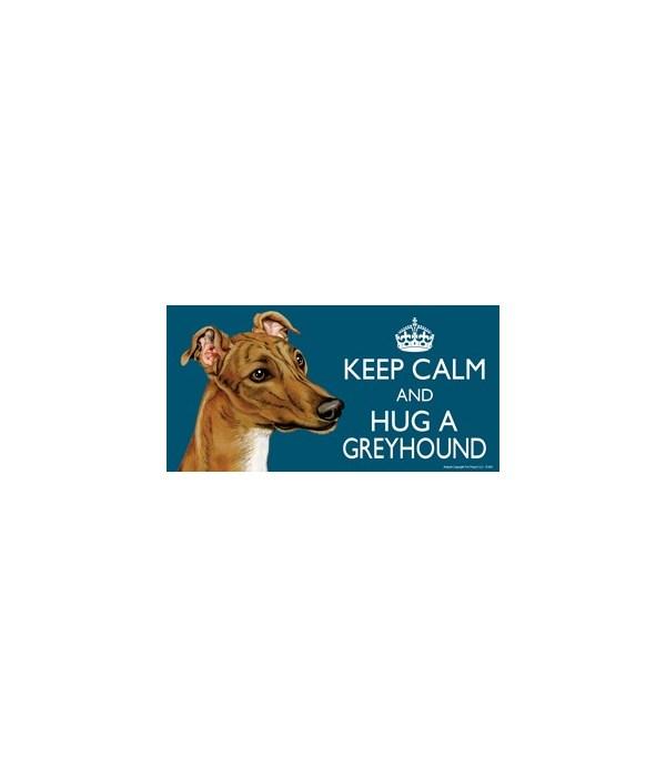 Keep Calm and Hug a Greyhound (brown) 4x