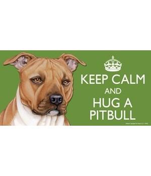 Keep Calm and Hug a Pitbull (tan) 4x8 Ca