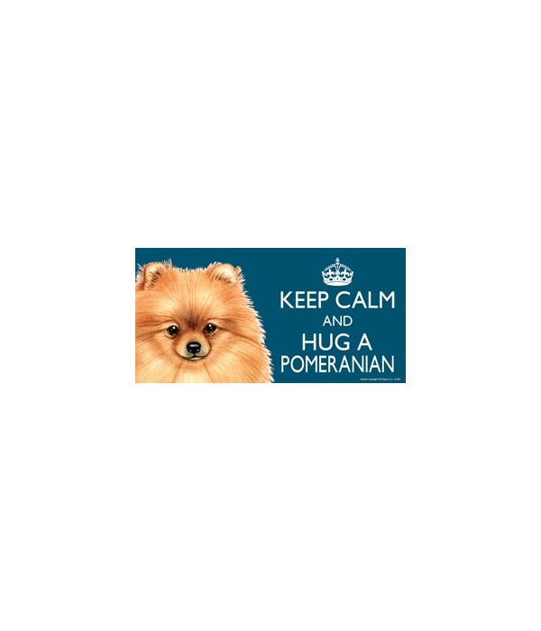 Keep Calm and Hug a Pomeranian 4x8 Car M