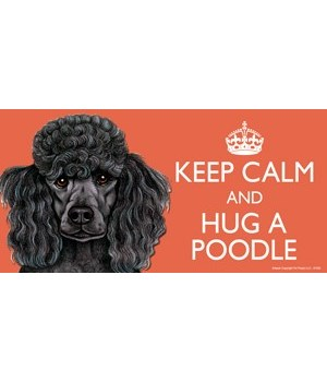 Keep Calm and Hug a Poodle (black) 4x8 C