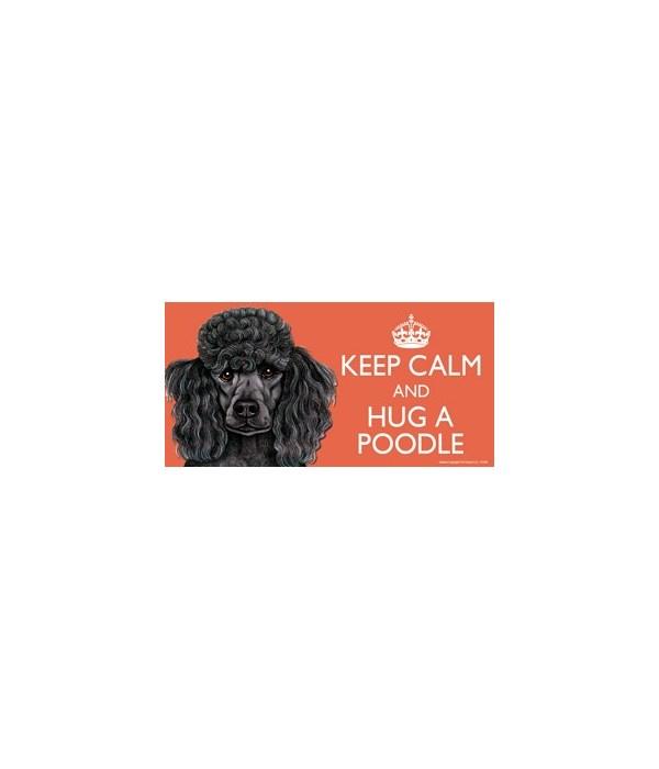 Keep Calm and Hug a Poodle (black) 4x8 C