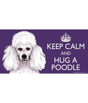 Keep Calm and Hug a Poodle (white) 4x8 C