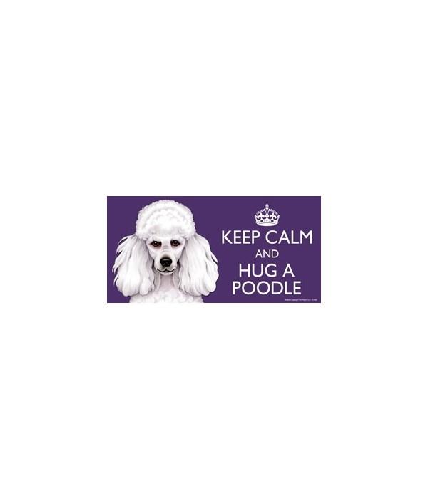 Keep Calm and Hug a Poodle (white) 4x8 C