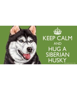 Keep Calm and Hug a Siberian Husky 4x8 C