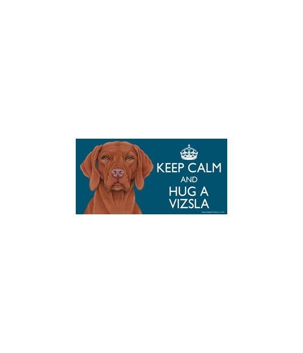 Keep Calm and Hug a Vizsla 4x8 Car Magne