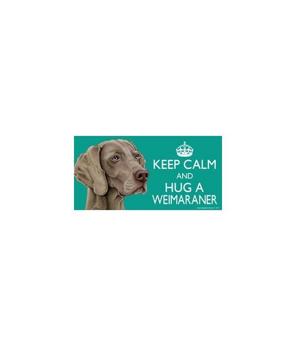Keep Calm and Hug a Weimaraner 4x8 Car M