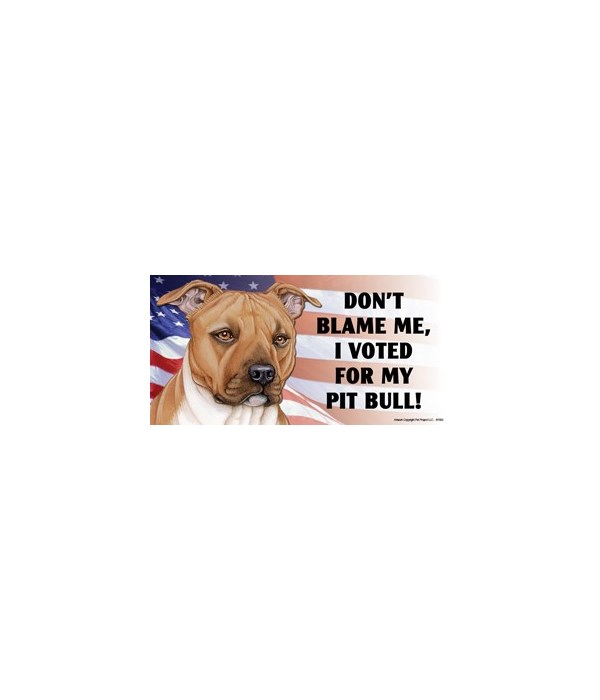 Don't blame me, I voted for my Pit Bull