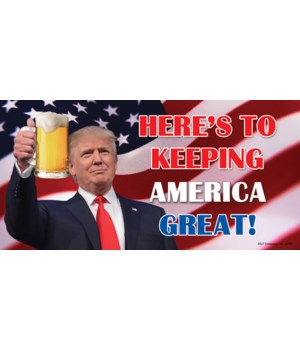 Here's to keeping America great! Trump h