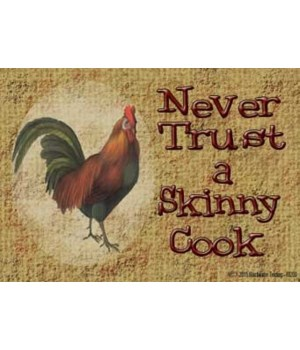 Never trust a skinny cook - rooster Magn