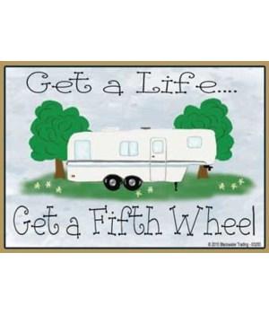 Get a life…Get a fifth wheel Magnet