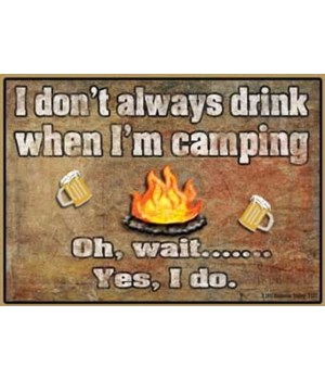 I don't always drink when I'm camping Ma