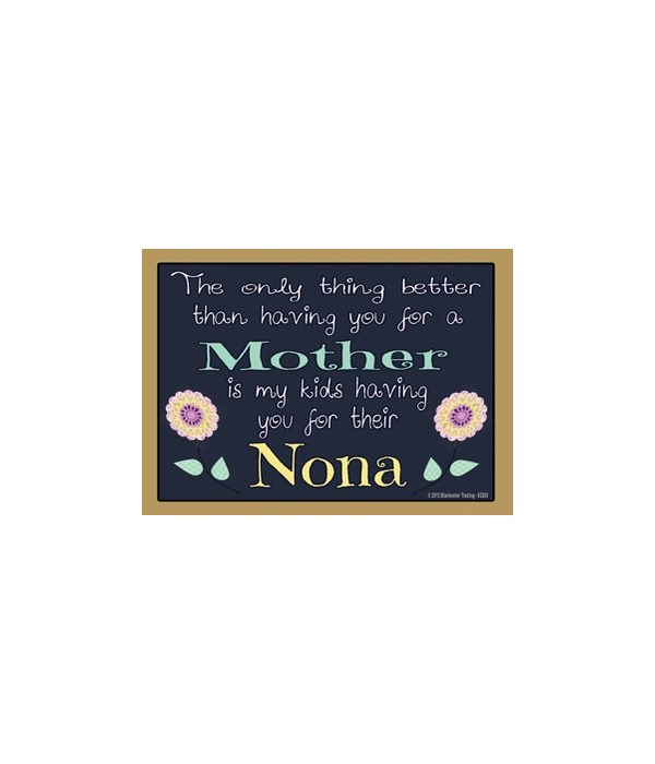 The only thing better - nona Magnet