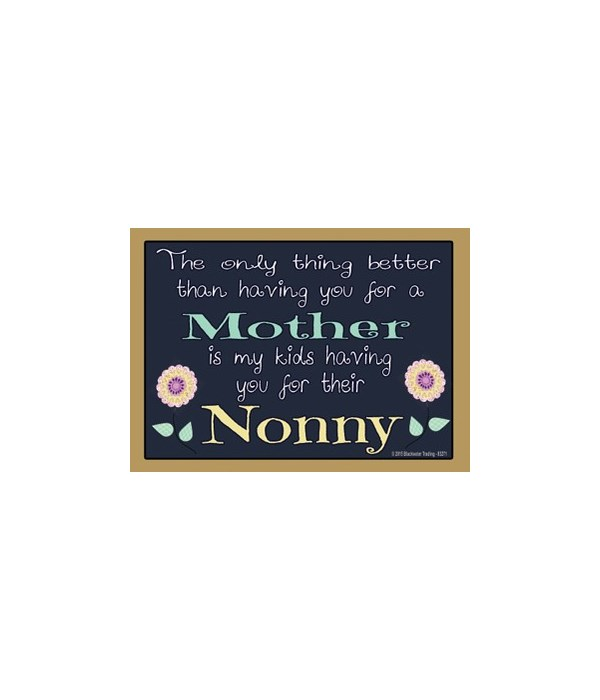 The only thing better - nonny Magnet