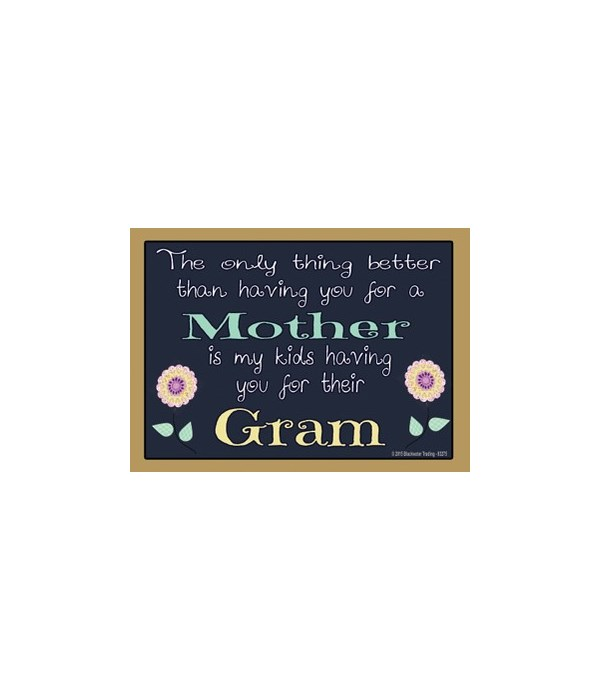 The only thing better - Gram Magnet
