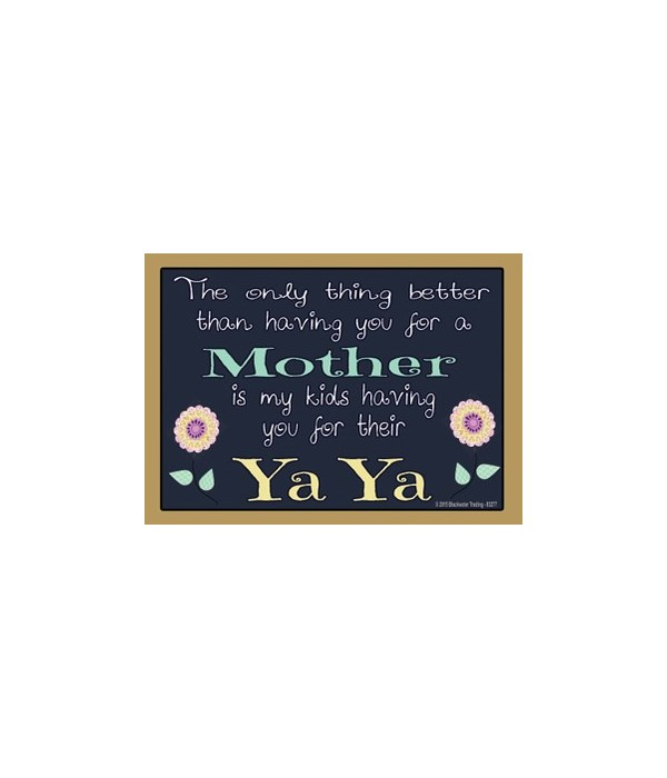 The only thing better - Ya Ya Magnet