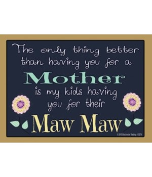 The only thing better - Maw Maw Magnet