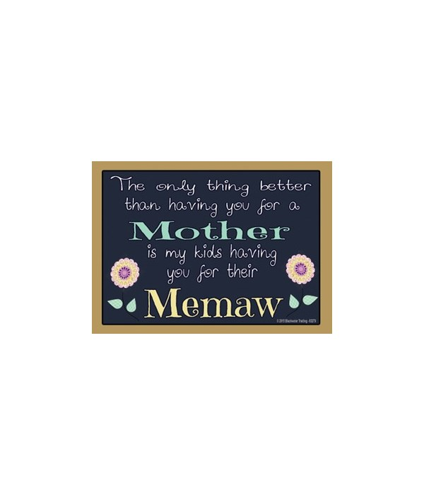 The only thing better - Memaw Magnet