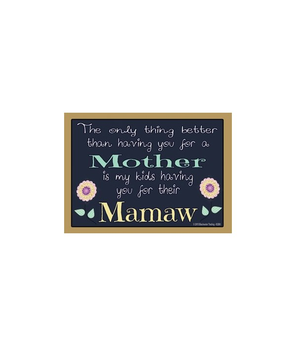The only thing better - Mamaw Magnet