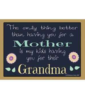 The only thing better - Grandma Magnet