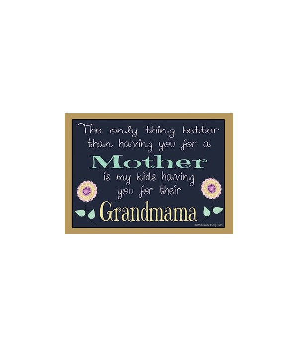 The only thing better - Grandmama Magnet