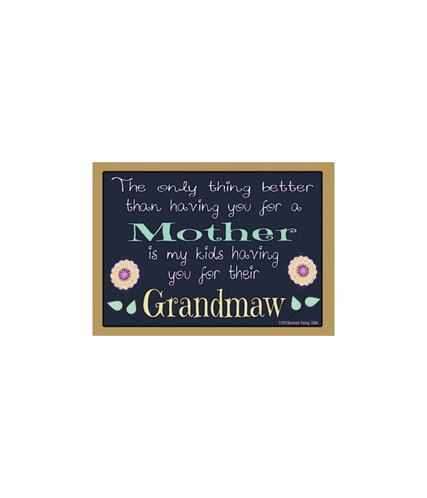 The only thng better - Grandmaw Magnet