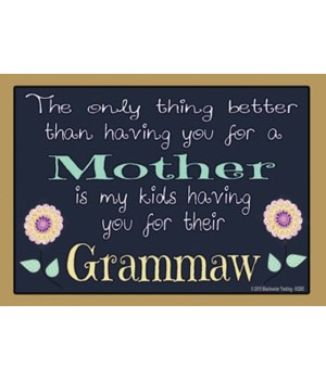 The only thing better - Grammaw Magnet
