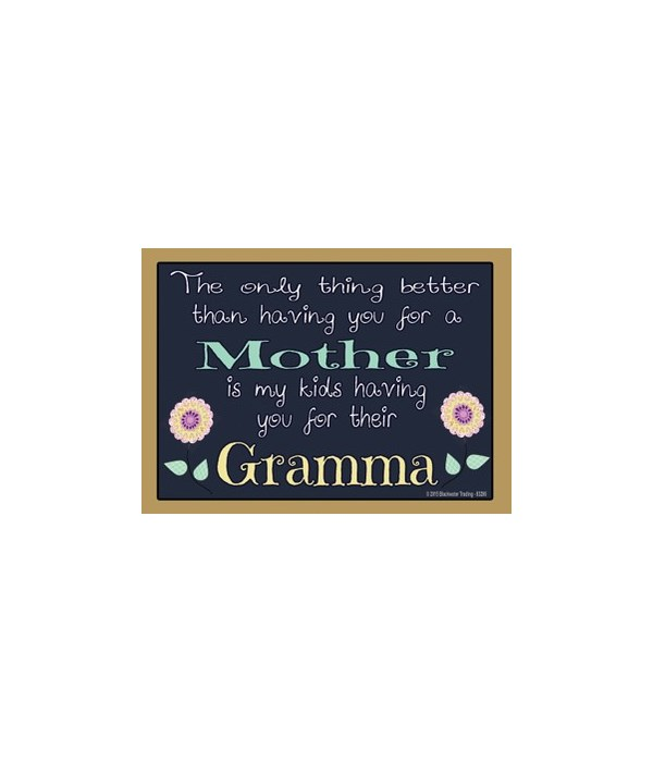 The only thing better - Gramma Magnet