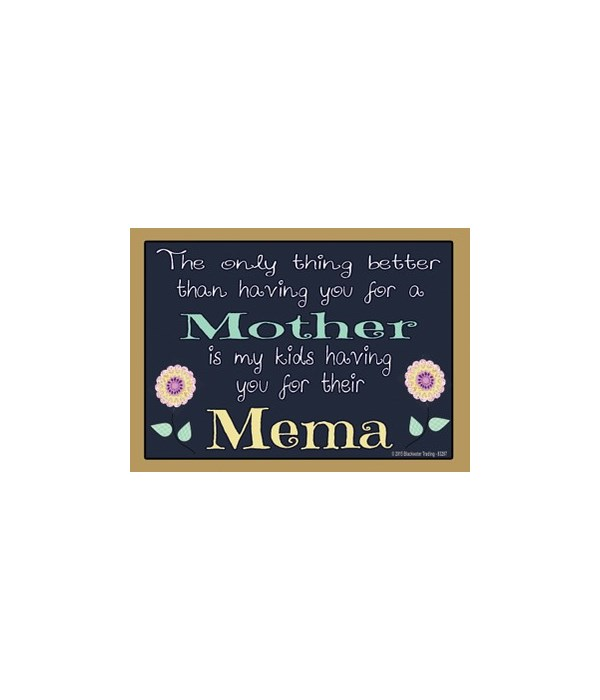 The only thing better - Mema Magnet