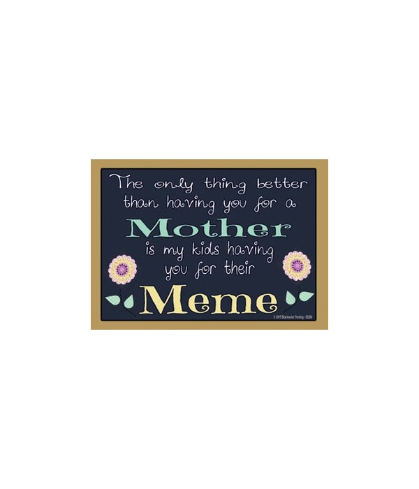 The only thing better - Meme Magnet