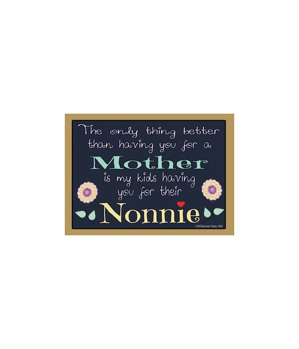 The only thing better - nonnie Magnet