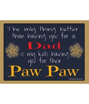 The only thing better - Paw Paw Magnet