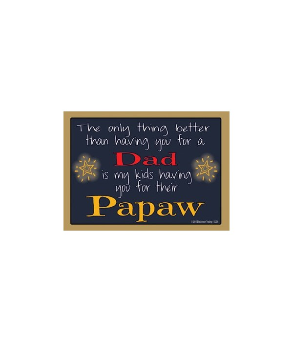 The only thing better - Papaw Magnet