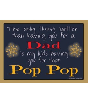 The only thing better - Pop Pop Magnet