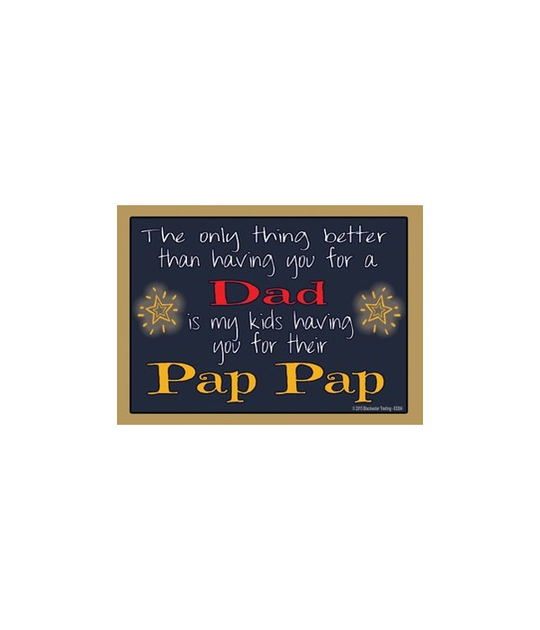 The only thing better - Pap Pap Magnet