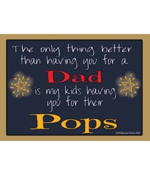 The only thing better - Pops Magnet