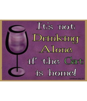 It's not drinking alone.. Magnet