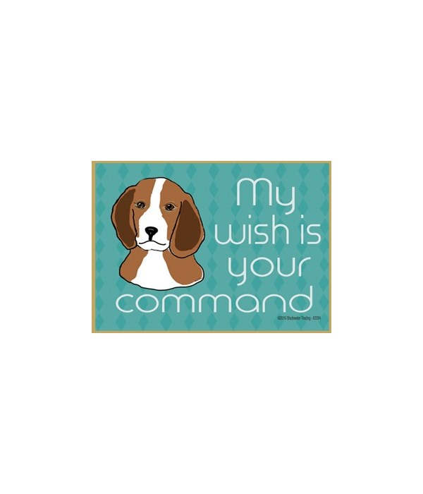 my wish is your command - beagle Magnet