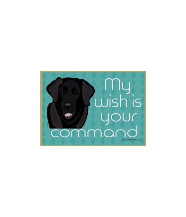 my wish is your command - black lab Magn