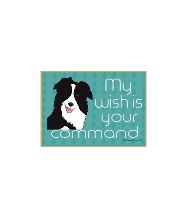 my wish is your command - border collie