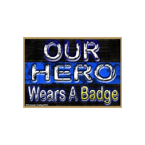 Our Hero Wears A Badge Magnet